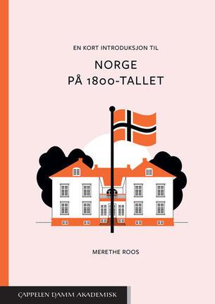 En kort introduksjon til Norge på 1800-tallet. Fotograf og kopirett: Cappelen Damm Akademisk.